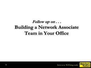 Follow up on . . .  Building a Network Associate  Team in Your Office
