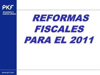REFORMAS FISCALES   PARA EL 2011