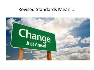Revised Standards Mean ...