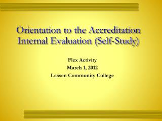 Orientation to the Accreditation Internal Evaluation (Self-Study)
