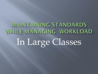 Maintaining Standards while Managing  Workload