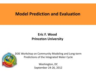 Model Prediction and Evaluation Eric F. Wood  Princeton University