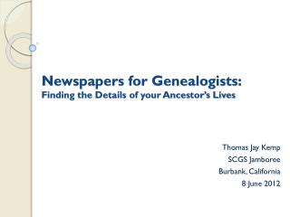 Newspapers for Genealogists:   Finding the Details of your Ancestor's Lives