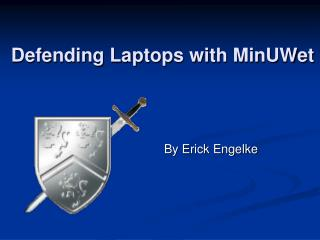 Defending Laptops with MinUWet