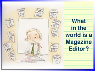 What  in the world is a Magazine Editor?