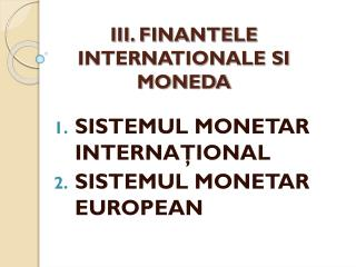 III. FINANTELE INTERNATIONALE SI MONEDA
