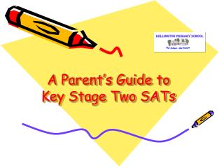 A Parent's Guide to  Key Stage Two SATs