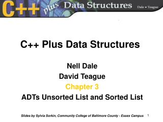 Nell Dale David Teague Chapter 3 ADTs Unsorted List and Sorted List