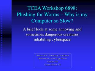 TCEA Workshop 6898: Phishing for Worms – Why is my Computer so Slow?