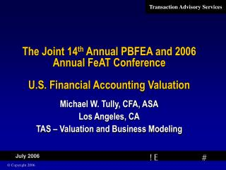 The Joint 14 th  Annual PBFEA and 2006 Annual FeAT Conference U.S. Financial Accounting Valuation