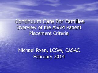 Continuum Care For Families  Overview of the ASAM Patient Placement Criteria