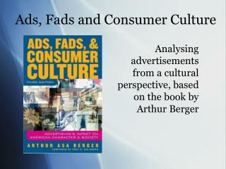 Ads, Fads and Consumer Culture
