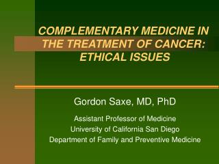COMPLEMENTARY MEDICINE IN THE TREATMENT OF CANCER:  ETHICAL ISSUES