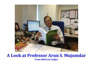 A Look at  Professor Arun S. Mujumdar From Different Angles