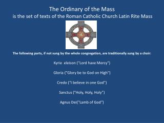 The Ordinary of the Mass  is the set of texts of the Roman Catholic Church Latin Rite Mass