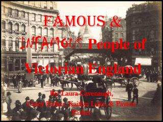 Famous  &  INFAMOUS People of  Victorian England