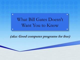 What Bill Gates Doesn't  Want You to Know