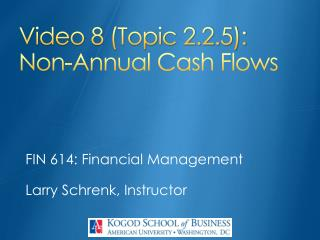 Video 8 (Topic 2.2.5): Non-Annual Cash Flows