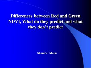 Differences  b etween Red and Green NDVI, What do they predict and what they don't predict