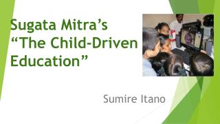 "Sugata Mitra's ""The  Child-Driven  Education"""