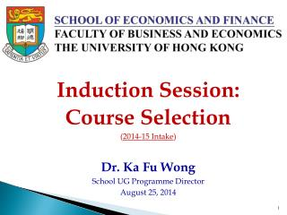 Induction Session: Course Selection ( 2014-15 Intake ) Dr. Ka Fu Wong