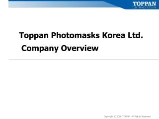 Toppan Photomasks Korea Ltd.  Company Overview