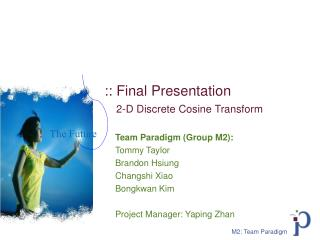 :: Final Presentation 2-D Discrete Cosine Transform