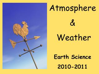 Atmosphere  &  Weather Earth Science 2010-2011