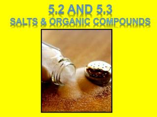5.2 and 5.3 SALTS & ORGANIC COMPOUNDS