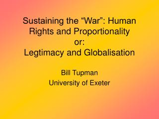 "Sustaining the ""War"": Human Rights and Proportionality or: Legtimacy and Globalisation"
