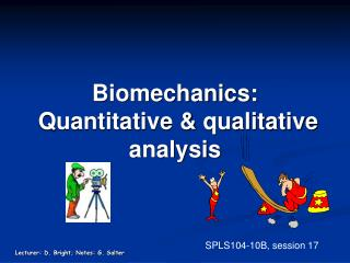 Biomechanics:  Quantitative & qualitative analysis