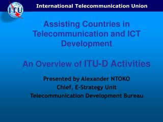 Assisting Countries in Telecommunication and ICT Development  An Overview of  ITU-D Activities