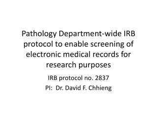 IRB protocol no. 2837 PI: Dr. David F. Chhieng