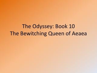 The Odyssey: Book 10 The Bewitching Queen of Aeaea