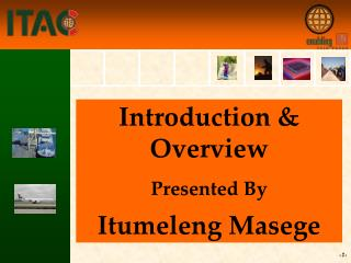 Introduction & Overview Presented By Itumeleng Masege