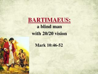 BARTIMAEUS: a blind man  with 20/20 vision
