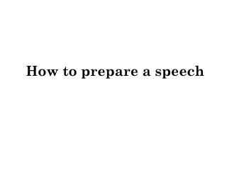 HOW TO  PREPARE A SPEECH