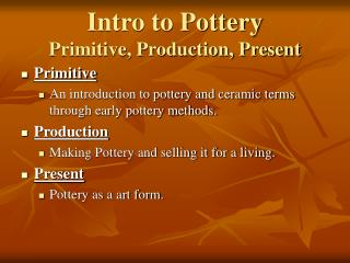 Intro to Pottery Primitive, Production, Present