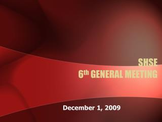 SHSE 6 th GENERAL MEETING