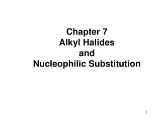 Chapter 7 Alkyl Halides and Nucleophilic Substitution