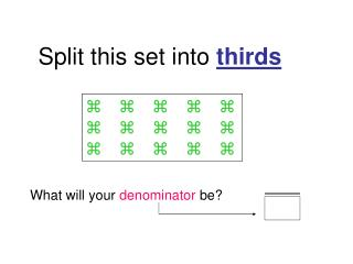 Split this set into  thirds