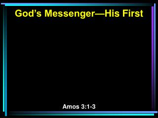 God's Messenger—His First Amos 3:1-3