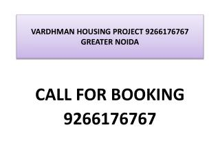 VARDHMAN HOUSING PROJECT 9266176767 GREATER NOIDA