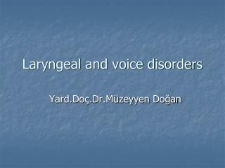 Laryn geal and voice disorders