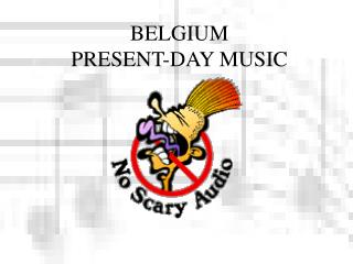 BELGIUM PRESENT-DAY MUSIC