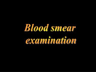 Blood smear  examination