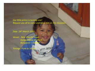Our little prince is turning one!  Request you all to come and bless him on this Occasion.