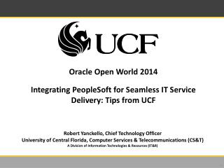 Oracle Open World  2014 Integrating PeopleSoft for Seamless IT Service Delivery: Tips from UCF