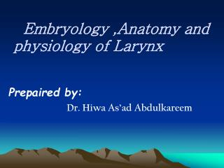 Embryology ,Anatomy and       physiology of Larynx