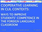 COOPERATIVE LEARNING IN CLIL CONTEXTS:  WAYS TO IMPROVE STUDENTS  COMPETENCE IN THE FOREIGN LANGUAGE CLASSROOM